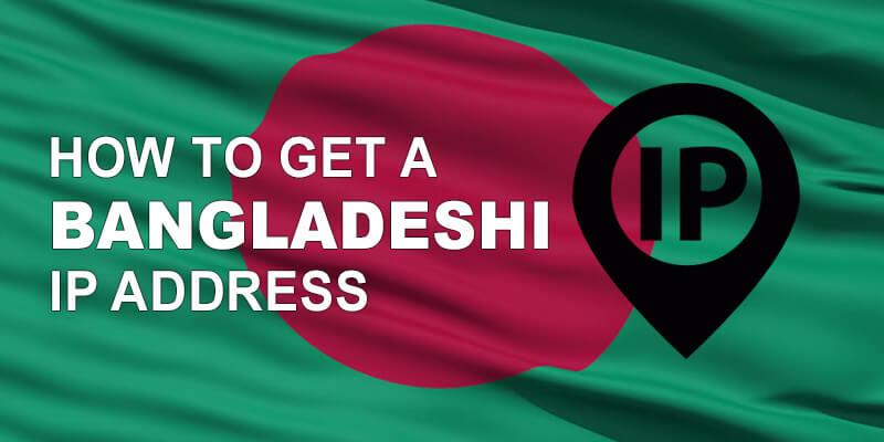 Get Bangladeshi IP