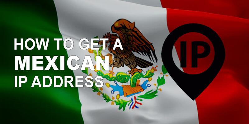 Get Mexican IP