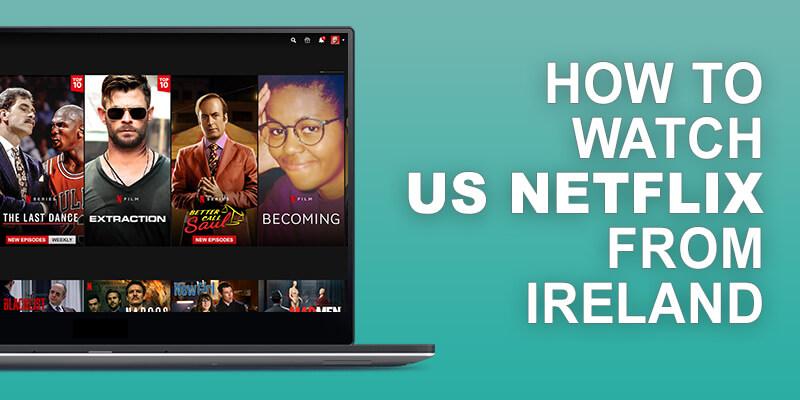 US Netflix from Ireland