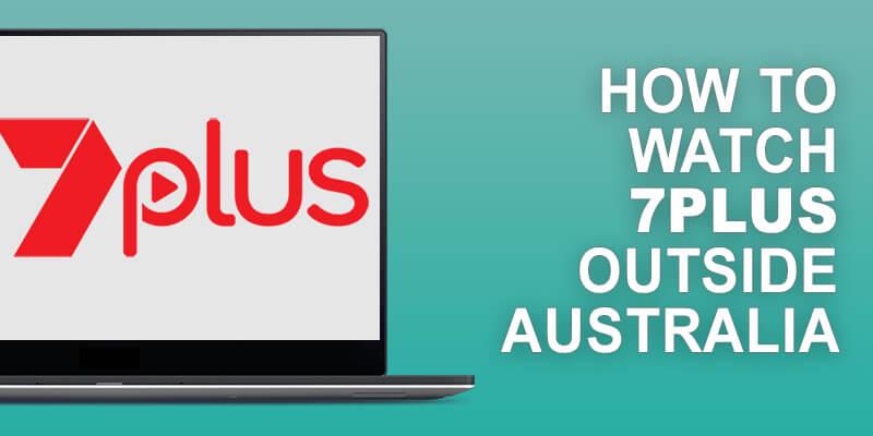 Watch 7plus Outside Australia