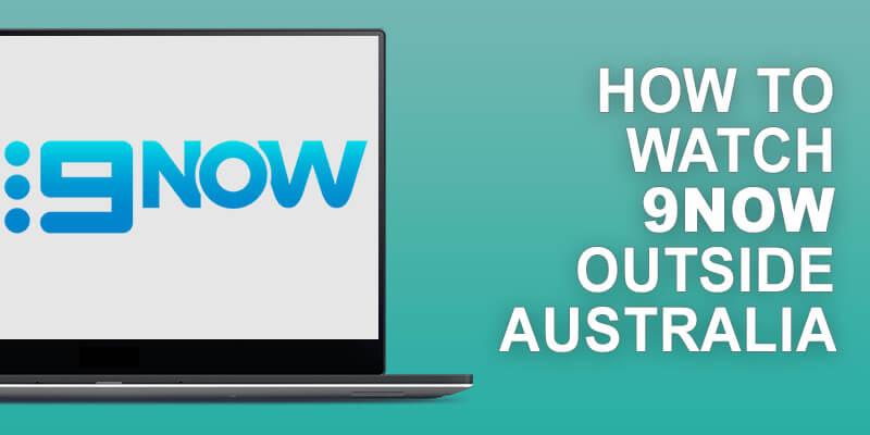 Watch 9Now Outside Australia