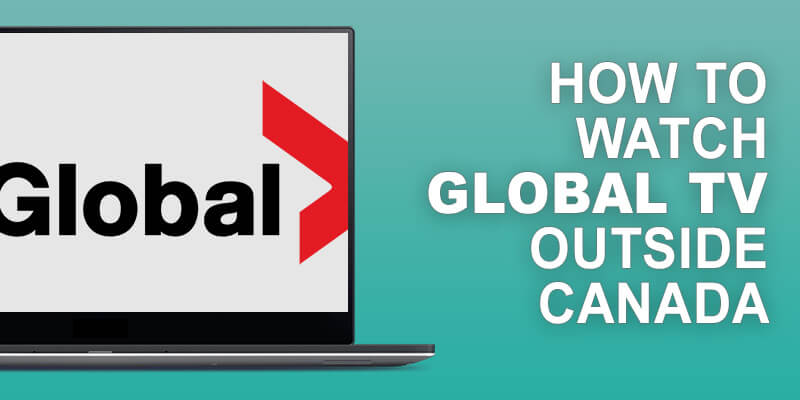 Watch Global TV Outside Canada