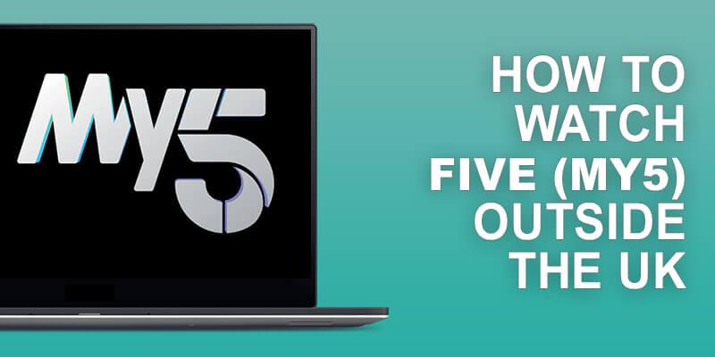 Watch My5 Outside UK