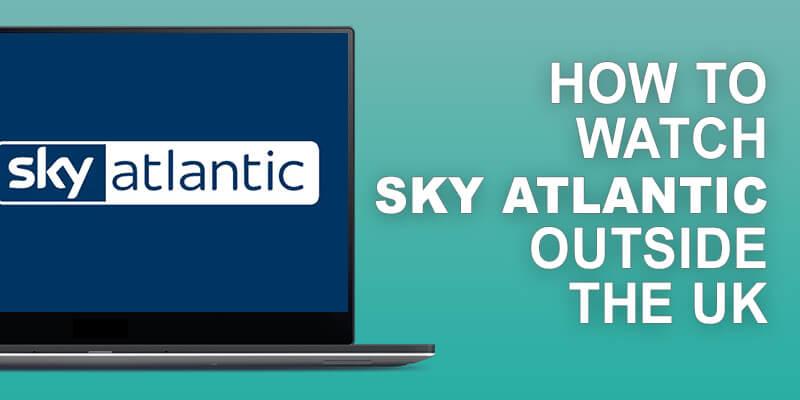 Watch Sky Atlantic Outside UK