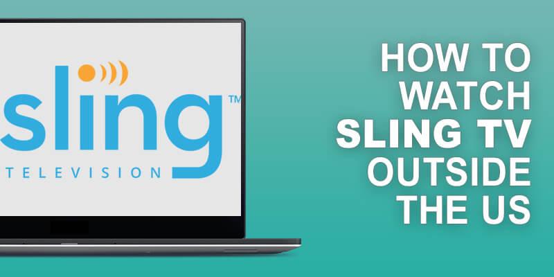 Watch Sling TV Outside US