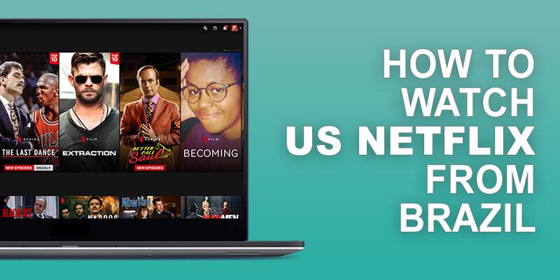 US Netflix from Brazil