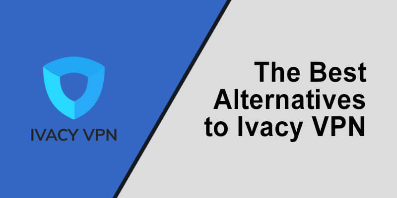 Ivacy VPN Alternatives